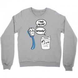 I Hate My Job - Seriously? - Funny Sayings Crewneck Sweatshirt   Artistshot