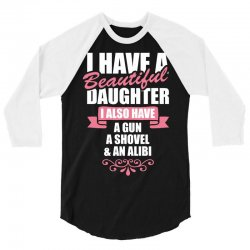 I Have A Beautiful Daughter, I Also Have: A Gun, A Shovel And An Alibi 3/4 Sleeve Shirt | Artistshot