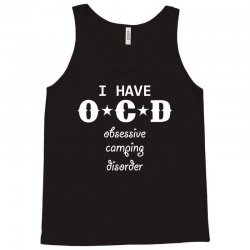 I have OCD - Obsessive camping disorder Tank Top | Artistshot