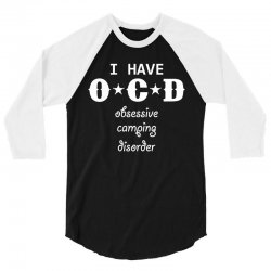 I have OCD - Obsessive camping disorder 3/4 Sleeve Shirt | Artistshot