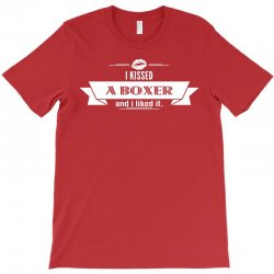 I Kissed A Boxer And I Liked It T-Shirt | Artistshot