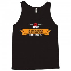 I Kissed A German Shepherd And I Liked It Tank Top | Artistshot