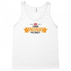 I Kissed A Labrador Retriever And I Liked It Tank Top | Artistshot
