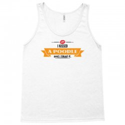 I Kissed A Poodle And I Liked It Tank Top | Artistshot