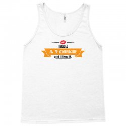 I Kissed A Yorkie And I Liked It Tank Top | Artistshot