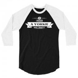 I Kissed A Yorkie And I Liked It 3/4 Sleeve Shirt | Artistshot