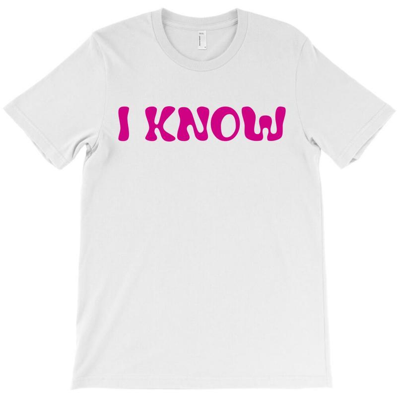 I Know (i Love You & I Know) T-shirt   Artistshot