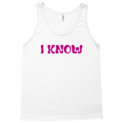 I Know (I Love You & I Know) Tank Top | Artistshot