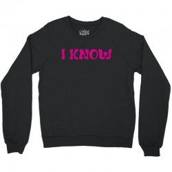 I Know (I Love You & I Know) Crewneck Sweatshirt   Artistshot