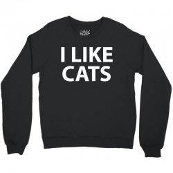 I Like Cats Crewneck Sweatshirt | Artistshot
