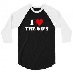 I Love 60's 3/4 Sleeve Shirt | Artistshot