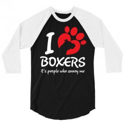 I Love Boxers Its People Who Annoy Me 3/4 Sleeve Shirt | Artistshot