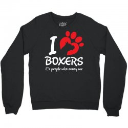 I Love Boxers Its People Who Annoy Me Crewneck Sweatshirt | Artistshot