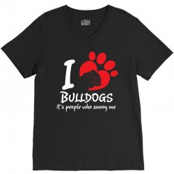 I Love Bulldogs Its People Who Annoy Me V-Neck Tee   Artistshot