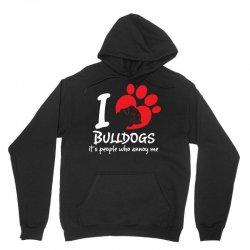 I Love Bulldogs Its People Who Annoy Me Unisex Hoodie   Artistshot