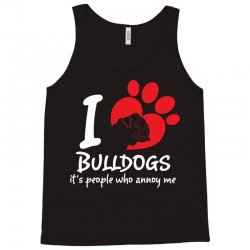 I Love Bulldogs Its People Who Annoy Me Tank Top   Artistshot