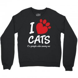 I Love Cats Its People Who Annoy Me Crewneck Sweatshirt | Artistshot