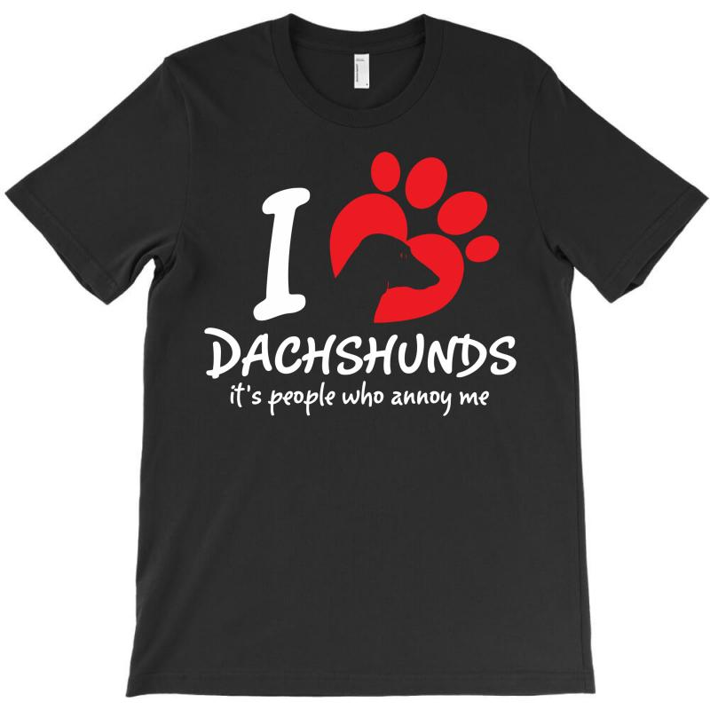 I Love Dachshunds Its People Who Annoy Me T-shirt | Artistshot