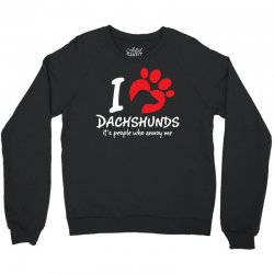 I Love Dachshunds Its People Who Annoy Me Crewneck Sweatshirt | Artistshot