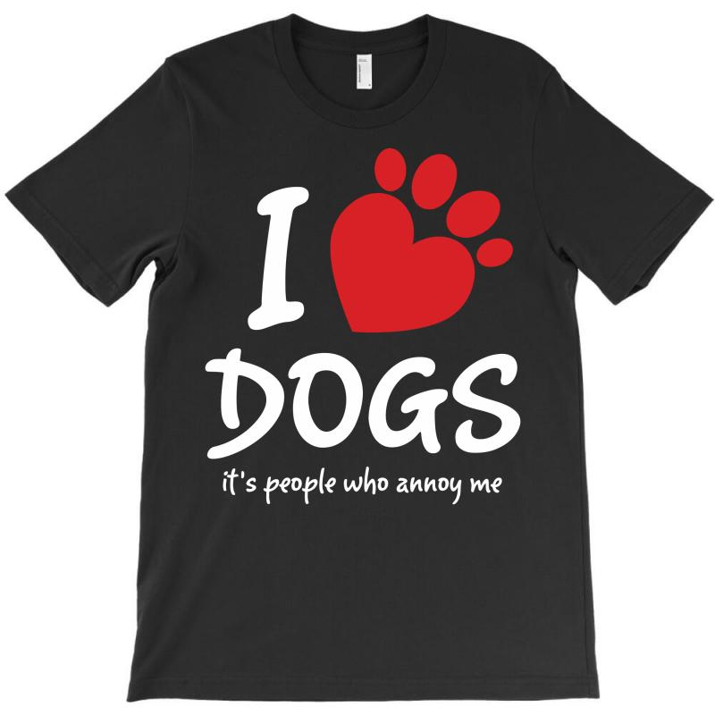 I Love Dogs Its People Who Annoy Me T-shirt | Artistshot