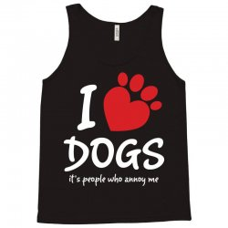 I Love Dogs Its People Who Annoy Me Tank Top | Artistshot