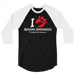 I Love German Shepherds Its People Who Annoy Me 3/4 Sleeve Shirt   Artistshot