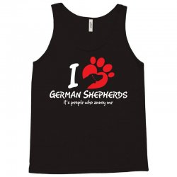 I Love German Shepherds Its People Who Annoy Me Tank Top   Artistshot