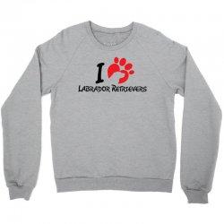 I Love Labrador Retrievers Crewneck Sweatshirt | Artistshot