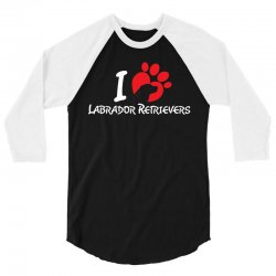 I Love Labrador Retrievers 3/4 Sleeve Shirt | Artistshot