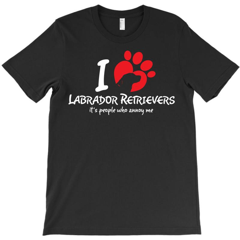 I Love Labrador Retrievers Its People Who Annoy Me T-shirt | Artistshot