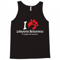 I Love Labrador Retrievers Its People Who Annoy Me Tank Top | Artistshot