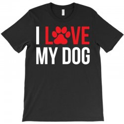 I Love My Dog T-Shirt | Artistshot