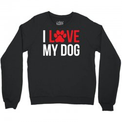 I Love My Dog Crewneck Sweatshirt | Artistshot