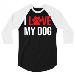 I Love My Dog 3/4 Sleeve Shirt | Artistshot
