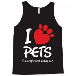 I Love Pets Its People Who Annoy Me Tank Top | Artistshot
