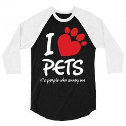 I Love Pets Its People Who Annoy Me 3/4 Sleeve Shirt | Artistshot