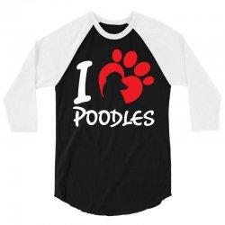 I Love Poodles 3/4 Sleeve Shirt | Artistshot