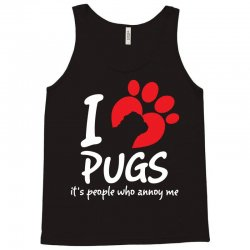I Love Pugs Its People Who Annoy Me Tank Top   Artistshot