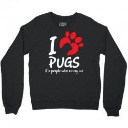 I Love Pugs Its People Who Annoy Me Crewneck Sweatshirt   Artistshot