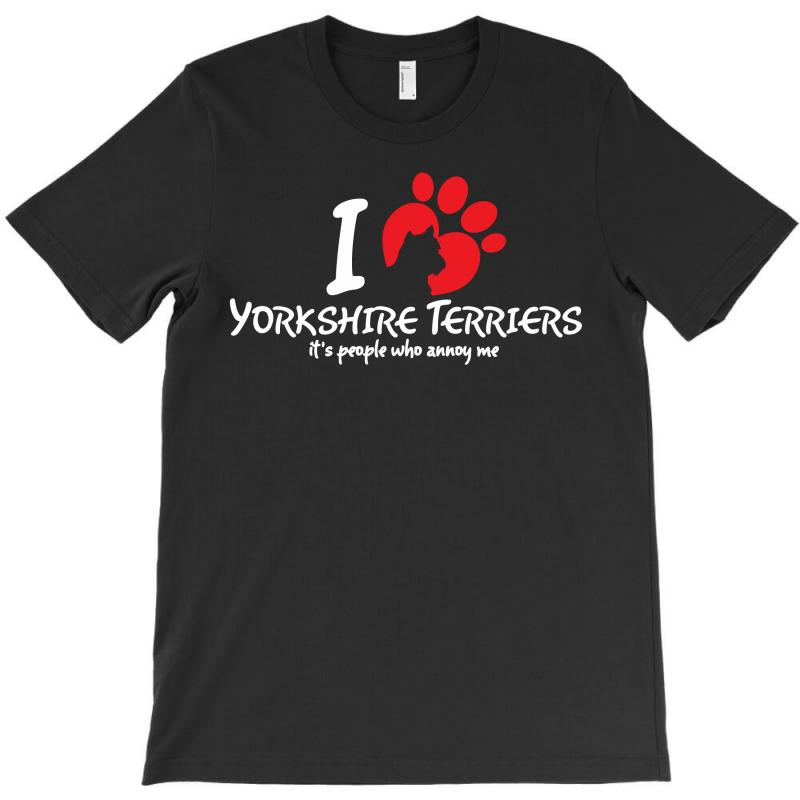 I Love Yorkshire Terriers Its Peoplewho Annoy Me T-shirt   Artistshot