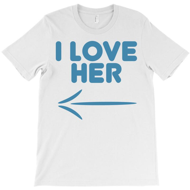 I Love Her T-shirt | Artistshot