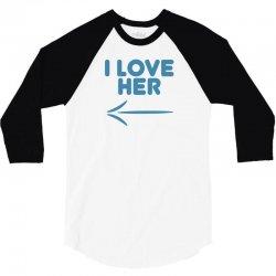 I Love Her 3/4 Sleeve Shirt | Artistshot