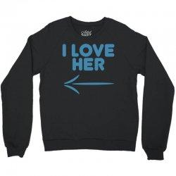 I Love Her Crewneck Sweatshirt | Artistshot