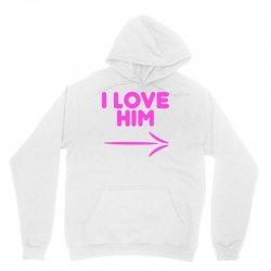 I Love Him Unisex Hoodie | Artistshot