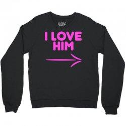 I Love Him Crewneck Sweatshirt | Artistshot
