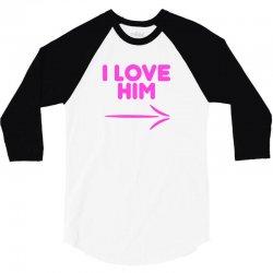I Love Him 3/4 Sleeve Shirt | Artistshot