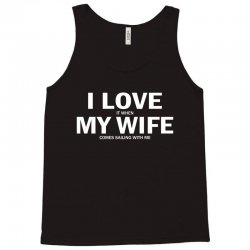 I Love It When My Wife Comes Sailing With Me Tank Top | Artistshot