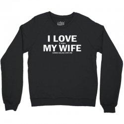 I Love It When My Wife Comes Sailing With Me Crewneck Sweatshirt | Artistshot