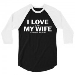 I Love It When My Wife Lets Me Play Drums 3/4 Sleeve Shirt | Artistshot