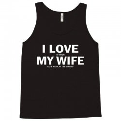 I Love It When My Wife Lets Me Play Drums Tank Top | Artistshot